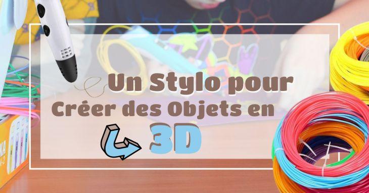 Créer des objets avec un stylo 3D
